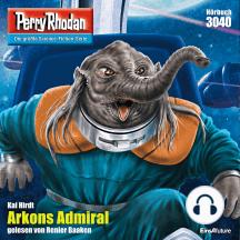 "Perry Rhodan 3040: Arkons Admiral: Perry Rhodan-Zyklus ""Mythos"""