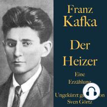 Franz Kafka: Der Heizer: Eine Erzählung – ungekürzt gelesen.