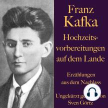 Franz Kafka: Hochzeitsvorbereitungen auf dem Lande.: Erzählungen aus dem Nachlass – ungekürzt gelesen.