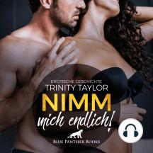 Nimm mich endlich! / Erotik Audio Story / Erotisches Hörbuch: Werden Ninas heißeste Sex-Träume endlich Wirklichkeit …