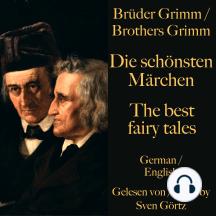 Die schönsten Märchen der Brüder Grimm – The best fairy tales of the Brothers Grimm: Märchen auf deutsch und englisch – Fairy tales in English and German!