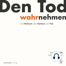 Den Tod wahrnehmen: Ein Hörbuch von Axel Grube