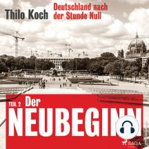 Deutschland nach der Stunde Null Teil 2 – Der Neubeginn