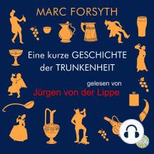 Eine kurze Geschichte der Trunkenheit: Der Homo alcoholicus von der Steinzeit bis heute