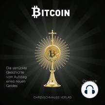 Bitcoin: Die verrückte Geschichte vom Aufstieg eines neuen Geldes