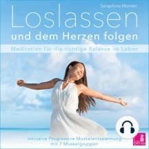 Loslassen und dem Herzen folgen - Meditation fuer die richtige Balance im Leben / inkl. Progressive Muskelentspannung
