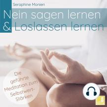Nein sagen lernen & Loslassen lernen - Die geführte Meditation zum Selbstwert-Stärken
