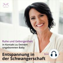 Entspannung in der Schwangerschaft: In Kontakt zu Deinem ungeborenen Baby - Ruhe und Geborgenheit