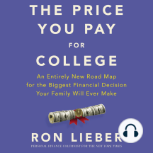 The Price You Pay for College: An Entirely New Roadmap for the Biggest Financial Decision Your Family Will Ever Make