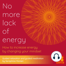 No more lack of energy - How to increase energy by changing your mindset - Guided relaxation and guided meditation