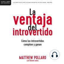La ventaja del introvertido: Cómo los introvertidos compiten y ganan