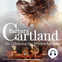 Die Zähmung der Wilden Lorinda: (Die zeitlose Romansammlung von Barbara Cartland 19)