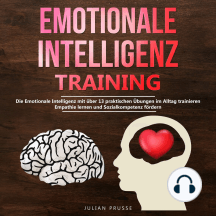 Emotionale Intelligenz - Training: Die Emotionale Intelligenz mit über 13 praktischen Übungen im Alltag trainieren. Empathie lernen und Sozialkompetenz fördern