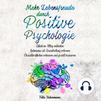 Mehr Lebensfreude durch Positive Psychologie