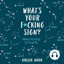What's Your F*cking Sign?: Sweary Astrology for You and Me