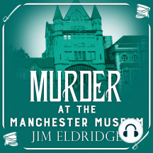 Murder at the Manchester Museum: Museum Mysteries, Book 4
