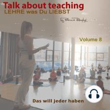 Talk about Teaching, Vol. 8: Lehre was Du liebst- Das will jeder haben