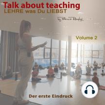 Talk about Teaching, Vol. 2: Lehre was Du liebst- Der erste Eindruck