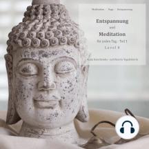 Entspannung und Meditation für jeden Tag: Teil 1 - Level 0