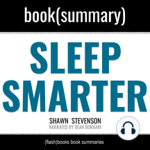 Sleep Smarter by Shawn Stevenson - Book Summary: 21 Essential Strategies to Sleep Your Way to a Better Body, Better Health, and Bigger Success
