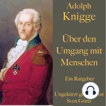 Adolph Knigge: Über den Umgang mit Menschen: Ein Ratgeber