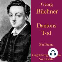 Georg Büchner: Dantons Tod: Ein Drama – ungekürzt gelesen