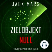 Zielobjekt Null (Ein Agent Null Spionage-Thriller – Buch #2)