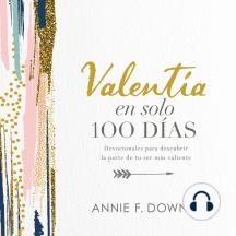 Valentía en solo 100 días: Devocionales para descubrir la parte de tu ser más valiente (100 Days to Brave, Spanish Edition)