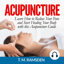Acupuncture: Learn How to Reduce Your Pain and Start Healing Your Body with this Acupuncture Guide