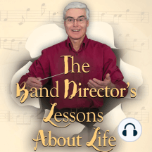 The Band Director's Lessons About Life: Volume 1 - 50 Parables on Life's Performance Cycle