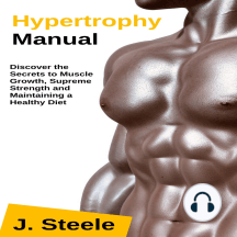 Hypertrophy Manual: Discover the Secrets to Muscle Growth, Supreme Strength and Maintaining a Healthy Diet