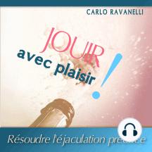 Jouir avec Plaisir !: Résoudre l'éjaculation précoce.