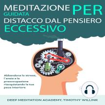 Meditazione guidata per distacco dal pensiero eccessivo: Abbandona lo stress, l`ansia e la preoccupazione riacquistando la tua pace interiore