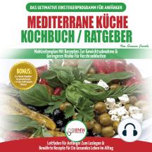 Mediterrane Küche Kochbuch / Ratgeber: Abnehmen Und Herzkrankheiten Vorbeugen (14-tage-menüplan, 40+ Bewährte Herzgesunde Rezepte) (Bücher In Deutsch / Mediterrane Diet German Book)