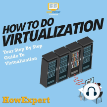 How To Do Virtualization: Your Step By Step Guide To Virtualization