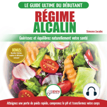 Régime Alcalin: Guide de Diète Acido Basique pour les débutants: Recettes faible teneur en acide pour perdre du poids naturellement et comprendre le pH (Livre en Français / Alkaline Diet French Book)