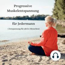Progressive Muskelentspannung für Jedermann: Entspannung für aktive Menschen