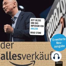 Der Allesverkäufer (Erweiterte Neuausgabe): Jeff Bezos und das Imperium von Amazon