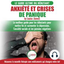 Arrêter L'anxiété Et Crises De Panique: Guide Sans Médicaments Pour Les Débutants Pour Mettre Fin Et Surmonter La Dépression, L'anxiété Sociale Et Les Pensées Négatives