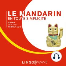 Le mandarin en toute simplicité - Grand débutant - Partie 1 sur 3
