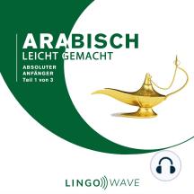 Arabisch Leicht Gemacht - Absoluter Anfänger - Teil 1 von 3