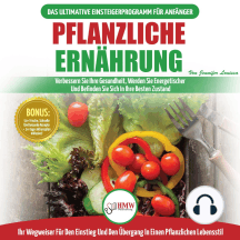Pflanzliche Ernährung: Anfängerleitfaden Für Pflanzliche Ernährung Und Lebensweise + 50 Schnelle Und Gesunde Rezepte Und Ein 14-tägiger Aktionsplan (Bücher In Deutsch / Plant-based Diet German Book)