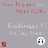 Erzählungen 6 - Ein Hungerkünstler - Sven Regener liest Franz Kafka