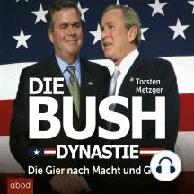Die Bush Dynastie: Die Gier nach Macht und Geld