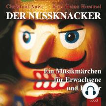 Der Nussknacker: Ein Musikmärchen für Erwachsene und Kinder