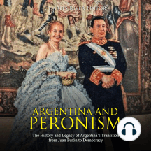 Argentina and Peronism: The History and Legacy of Argentina's Transition from Juan Perón to Democracy