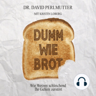 Dumm wie Brot: Wie Weizen schleichend Ihr Gehirn zerstört