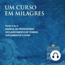 Um Curso em Milagres: Manual de Professores, Esclarecimento de termos e Suplementos: Manual de Professores, Esclarecimento de termos e Suplementos (Portuguese Edition)