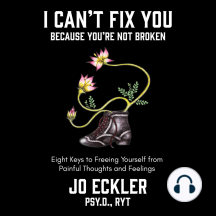 I Can't Fix You-Because You're Not Broken: The Eight Keys to Freeing Yourself from Painful Thoughts and Feelings