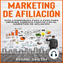 MARKETING DE AFILIACIÓN: Guía Comprobada Paso a Paso para Obtener Ingresos Pasivos con el Marketing de Afiliación (Affiliate Marketing Spanish Version)